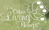 For Other Living Things™